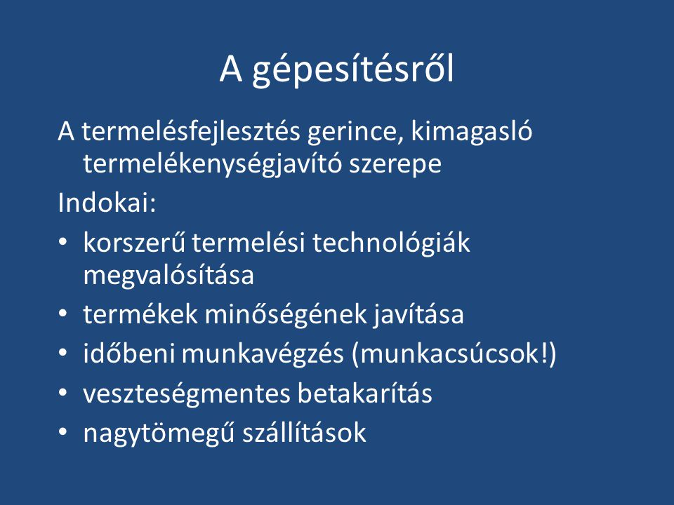 A gépesítésről A termelésfejlesztés gerince, kimagasló termelékenységjavító szerepe. Indokai: korszerű termelési technológiák megvalósítása.