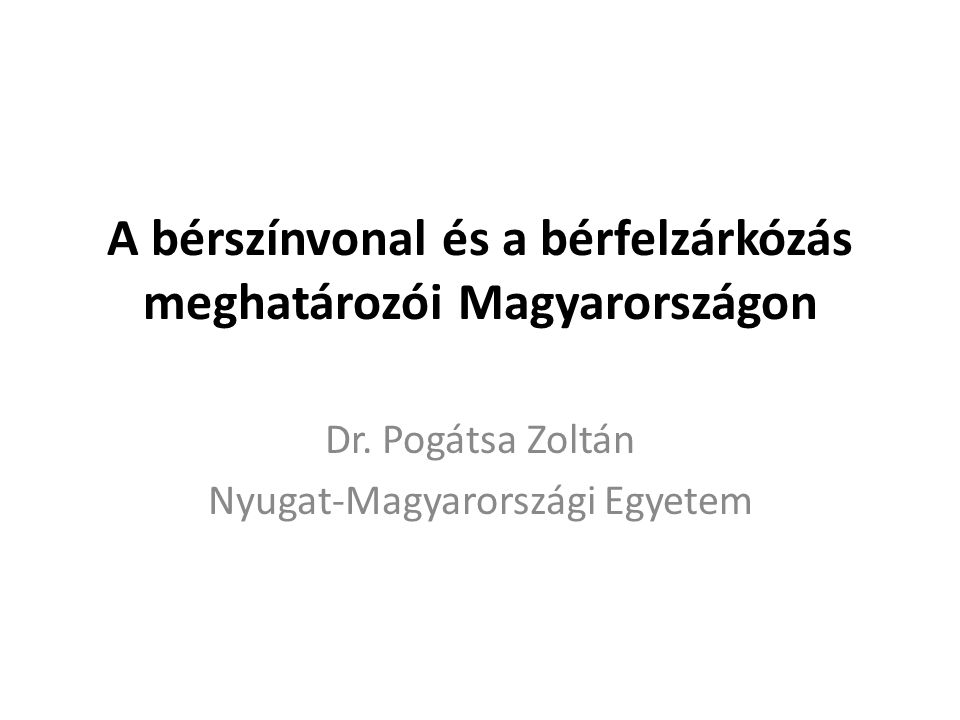 A bérszínvonal és a bérfelzárkózás meghatározói Magyarországon