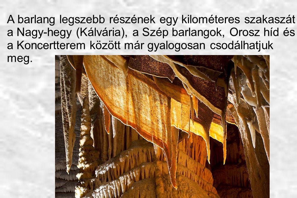 A barlang legszebb részének egy kilométeres szakaszát a Nagy-hegy (Kálvária), a Szép barlangok, Orosz híd és a Koncertterem között már gyalogosan csodálhatjuk meg.