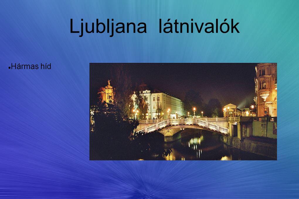 Ljubljana látnivalók Hármas híd