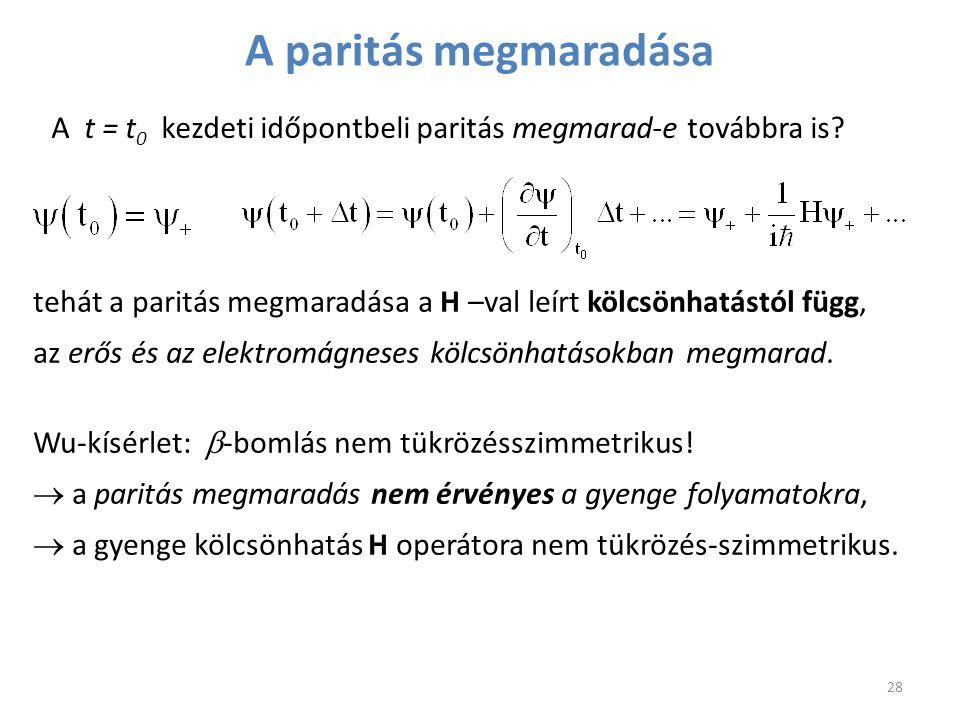 A paritás megmaradása A t = t0 kezdeti időpontbeli paritás megmarad-e továbbra is