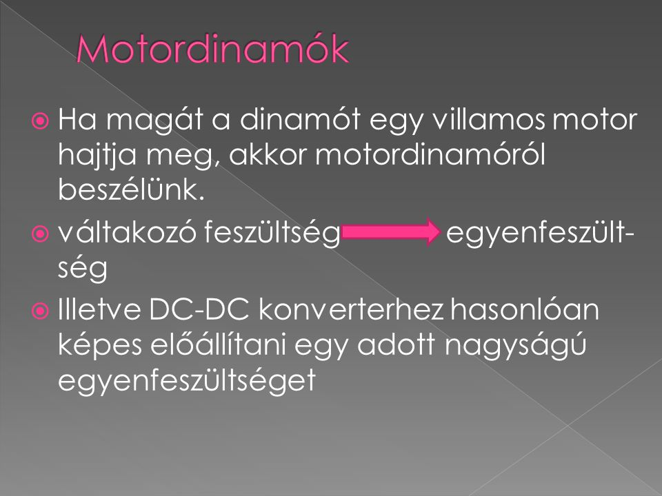 Motordinamók Ha magát a dinamót egy villamos motor hajtja meg, akkor motordinamóról beszélünk. váltakozó feszültség egyenfeszült-ség.