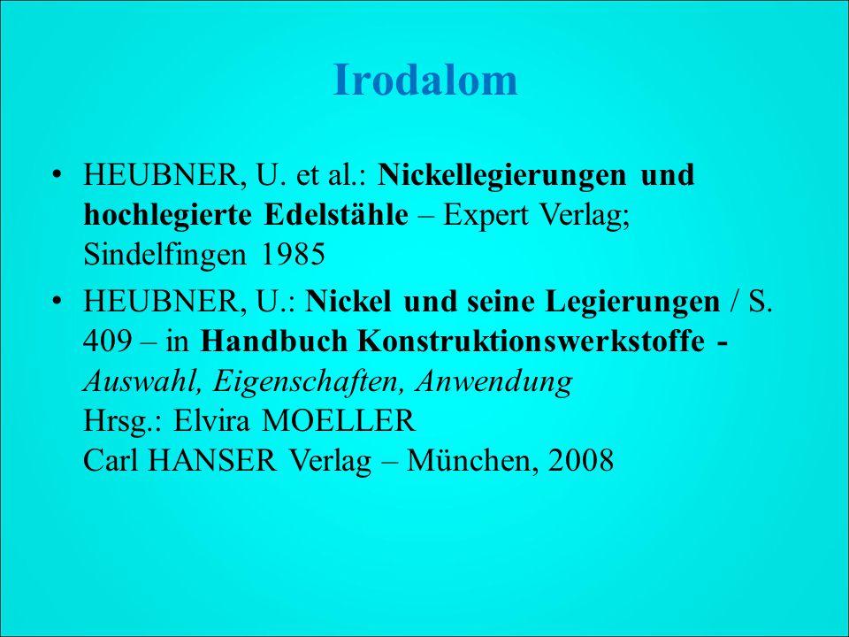 Irodalom HEUBNER, U. et al.: Nickellegierungen und hochlegierte Edelstähle – Expert Verlag; Sindelfingen 1985.
