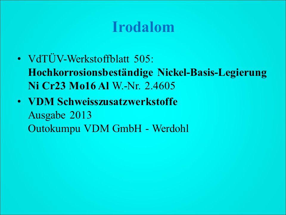 Irodalom VdTÜV-Werkstoffblatt 505: Hochkorrosionsbeständige Nickel-Basis-Legierung Ni Cr23 Mo16 Al W.-Nr. 2.4605.