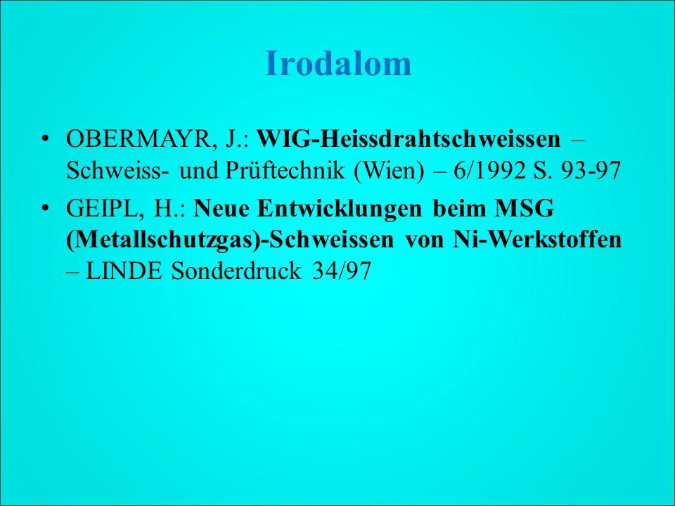 Irodalom OBERMAYR, J.: WIG-Heissdrahtschweissen – Schweiss- und Prüftechnik (Wien) – 6/1992 S. 93-97.