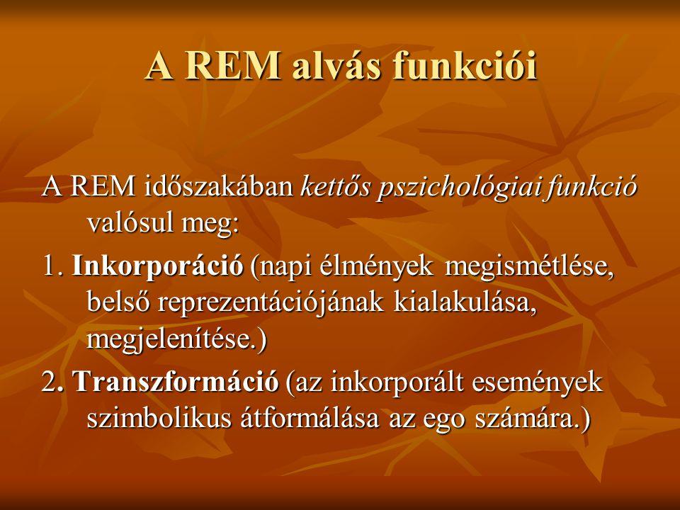 A REM alvás funkciói A REM időszakában kettős pszichológiai funkció valósul meg: