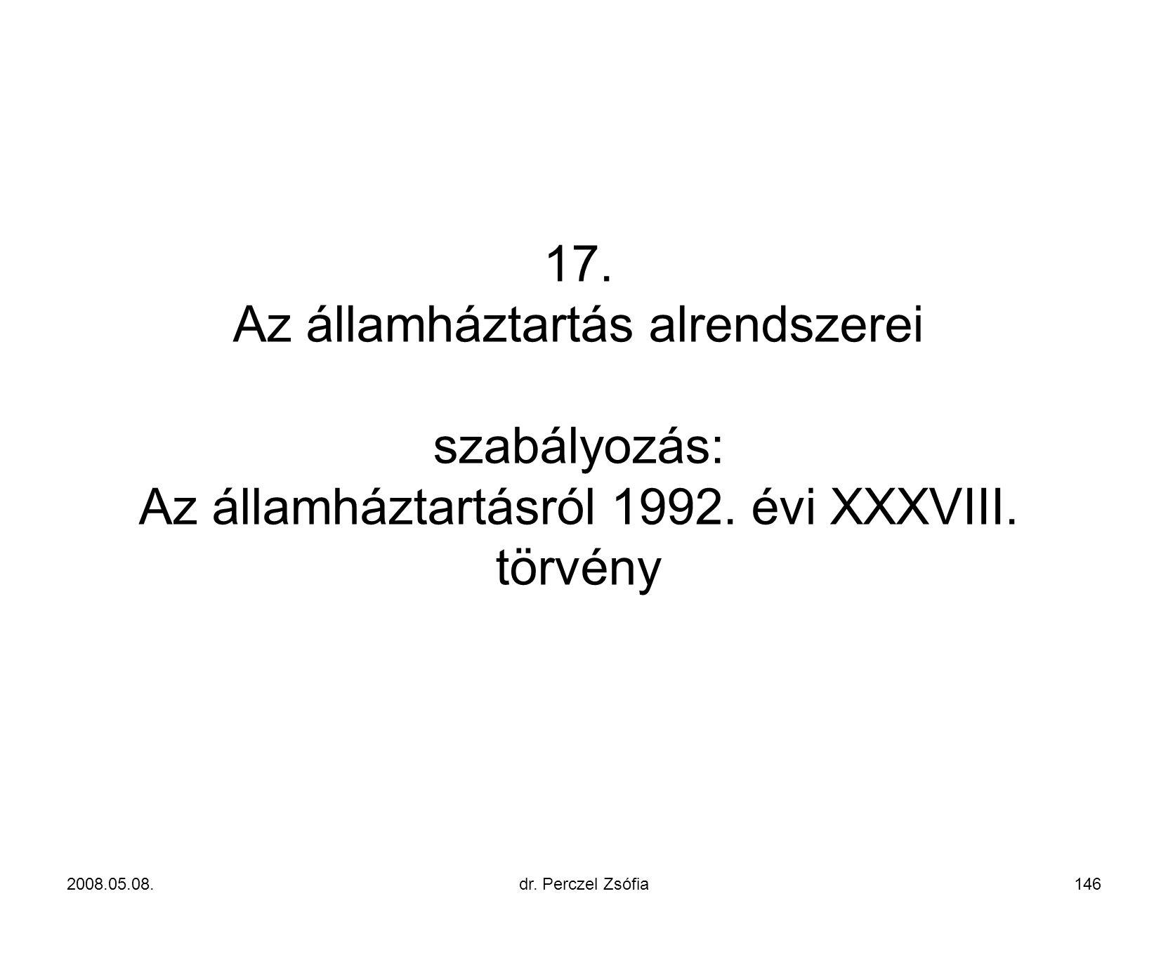 17. Az államháztartás alrendszerei szabályozás: Az államháztartásról 1992. évi XXXVIII. törvény