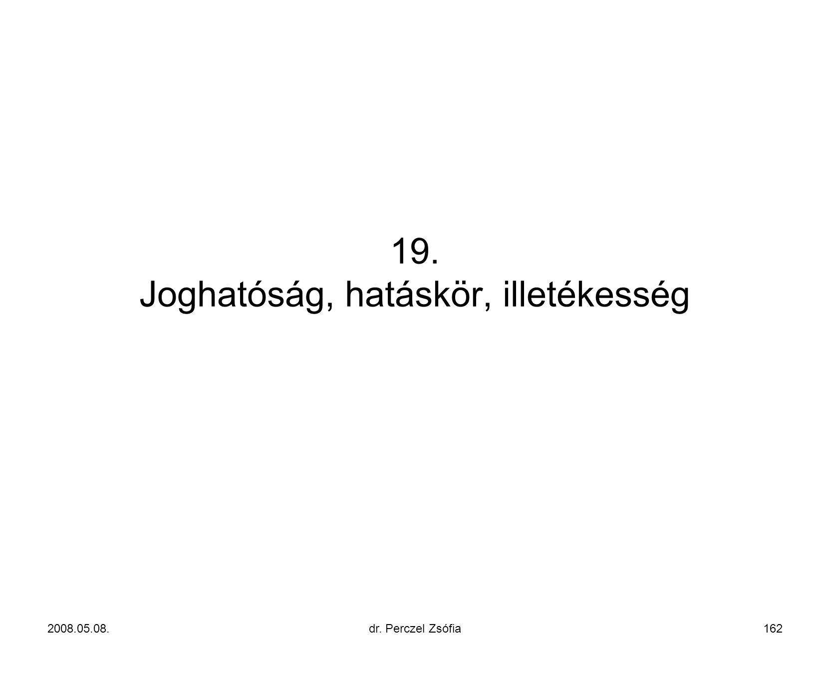 19. Joghatóság, hatáskör, illetékesség