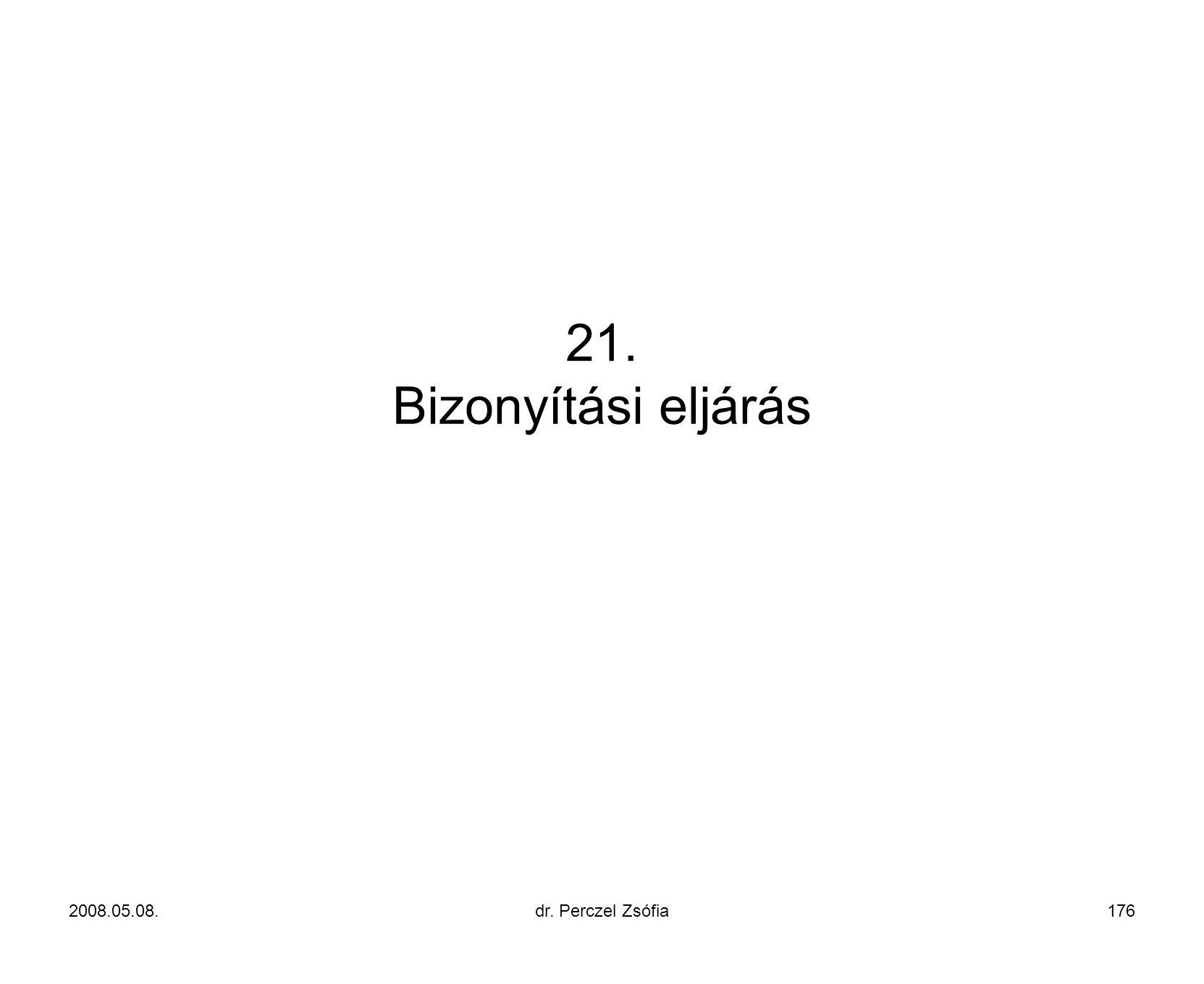 21. Bizonyítási eljárás 2008.05.08. dr. Perczel Zsófia