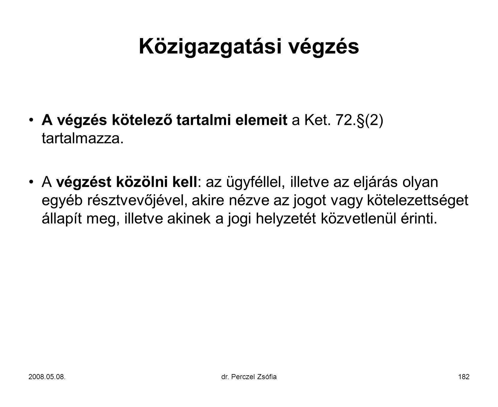 Közigazgatási végzés A végzés kötelező tartalmi elemeit a Ket. 72.§(2) tartalmazza.