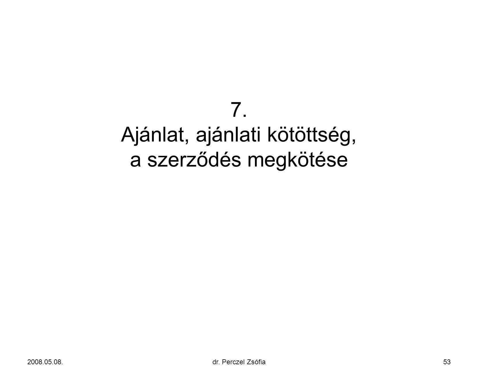 7. Ajánlat, ajánlati kötöttség, a szerződés megkötése