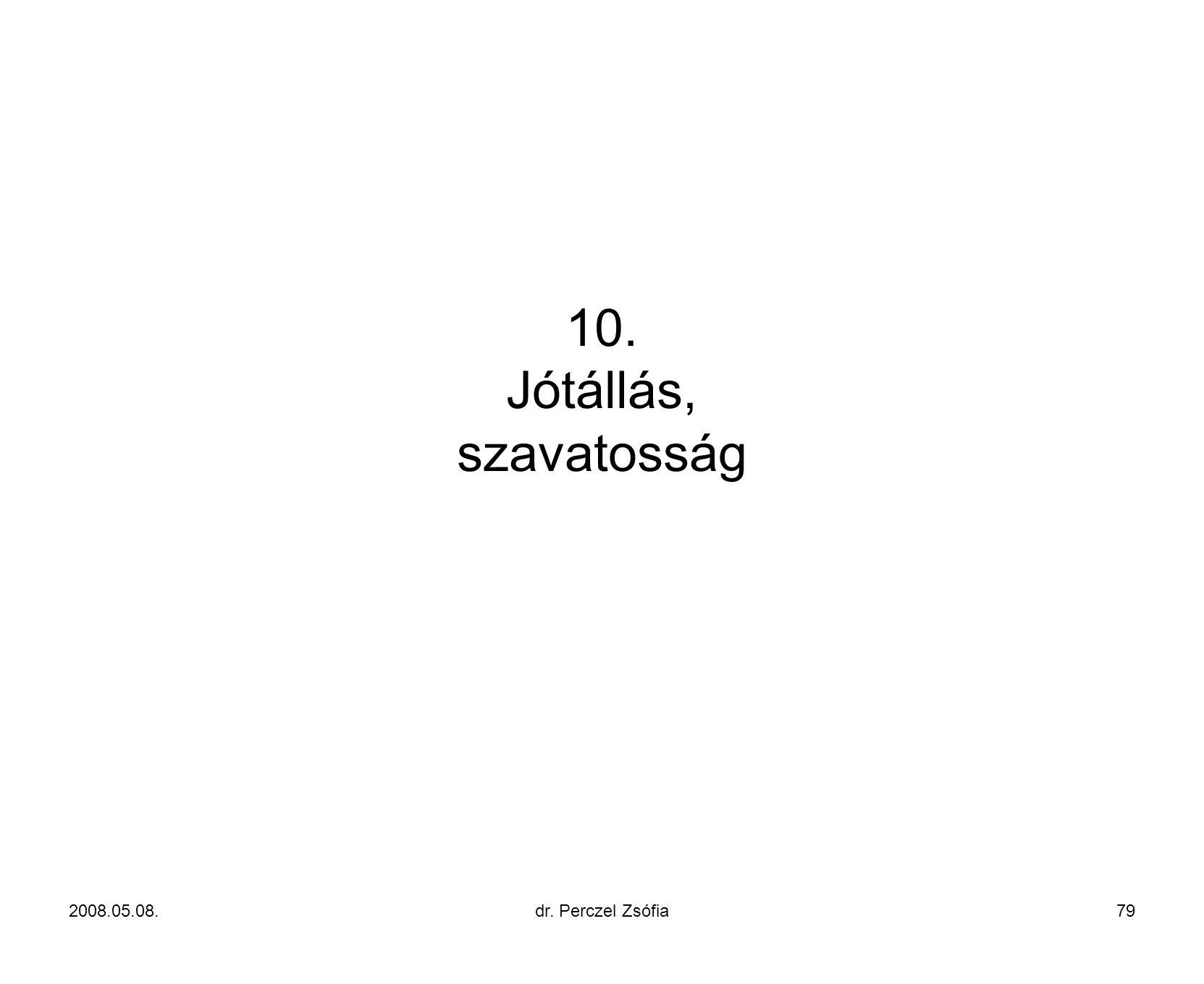 10. Jótállás, szavatosság 2008.05.08. dr. Perczel Zsófia