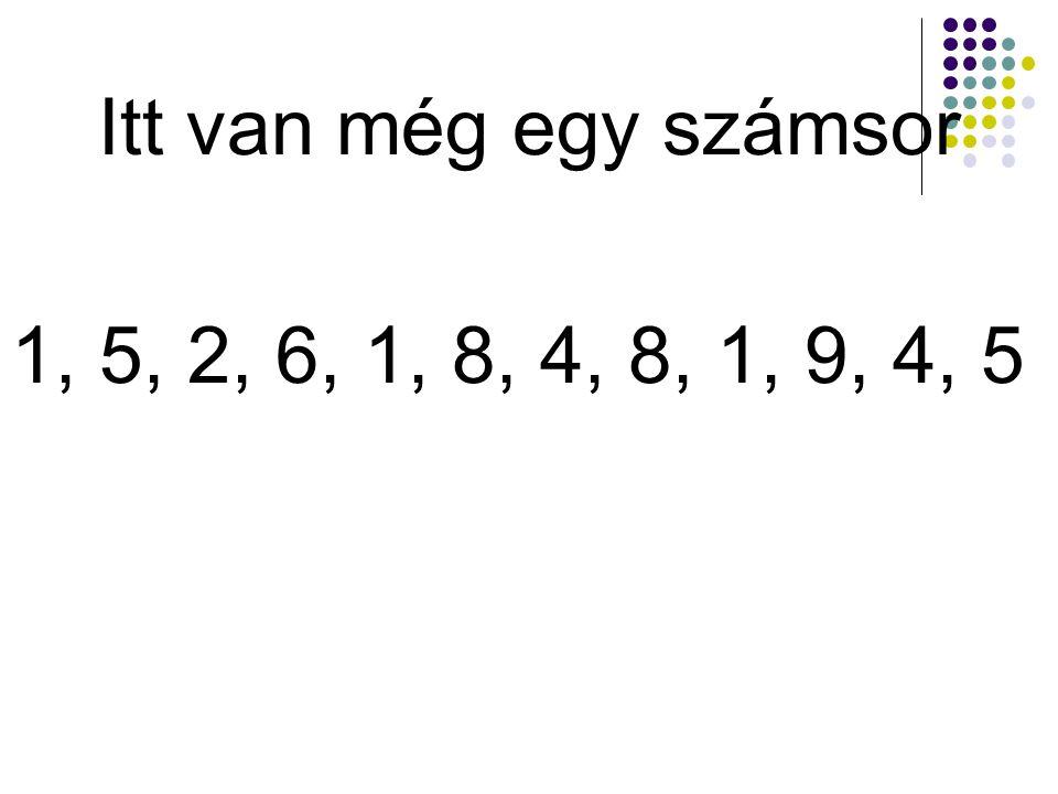 Itt van még egy számsor 1, 5, 2, 6, 1, 8, 4, 8, 1, 9, 4, 5