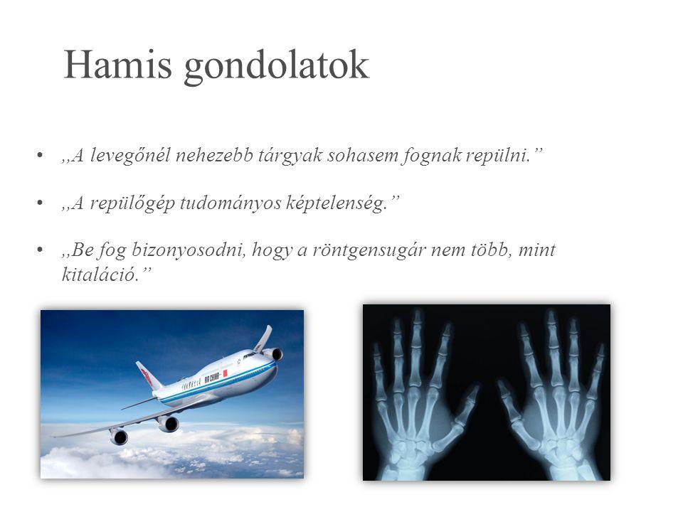Hamis gondolatok ,,A levegőnél nehezebb tárgyak sohasem fognak repülni. ,,A repülőgép tudományos képtelenség.