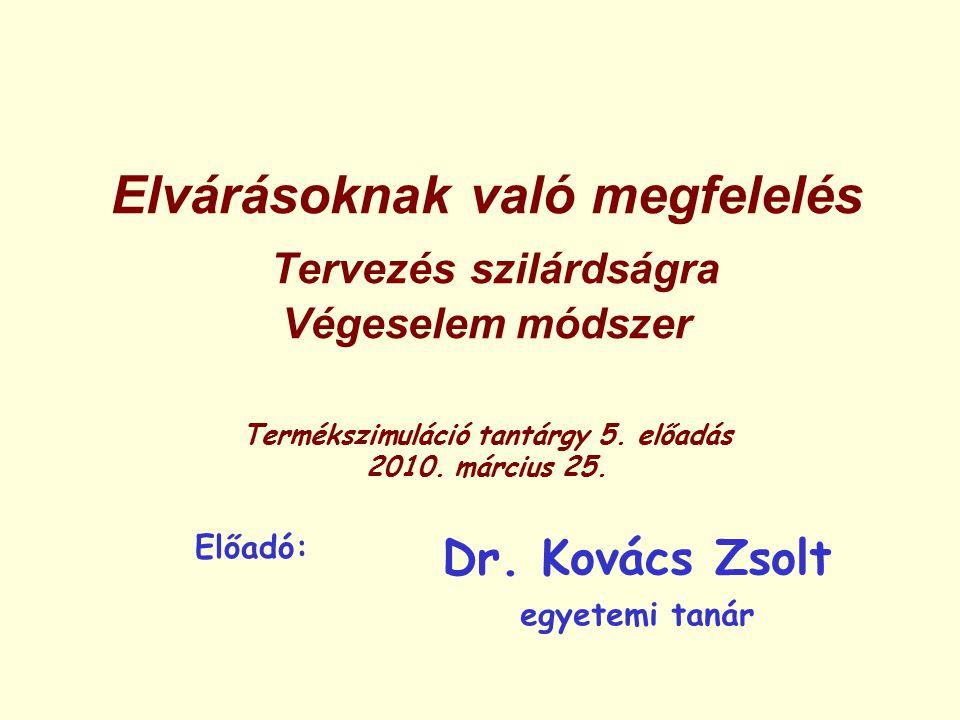 Elvárásoknak való megfelelés Tervezés szilárdságra Végeselem módszer Termékszimuláció tantárgy 5. előadás 2010. március 25.