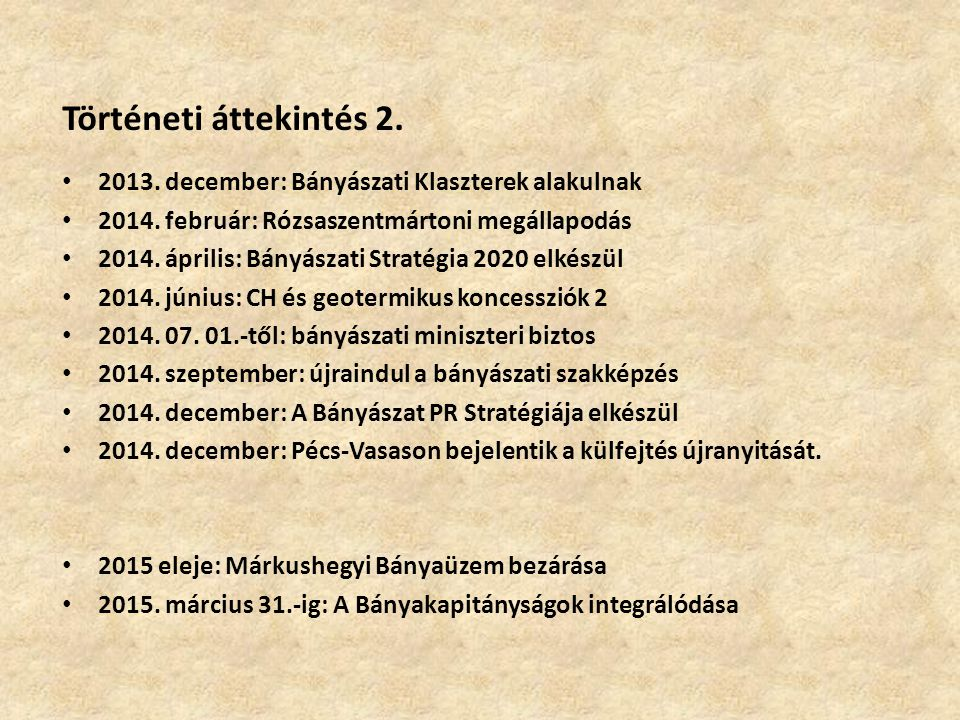 Történeti áttekintés 2. 2013. december: Bányászati Klaszterek alakulnak. 2014. február: Rózsaszentmártoni megállapodás.