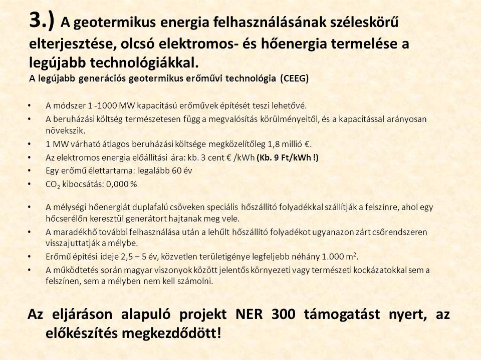 3.) A geotermikus energia felhasználásának széleskörű elterjesztése, olcsó elektromos- és hőenergia termelése a legújabb technológiákkal. A legújabb generációs geotermikus erőművi technológia (CEEG)