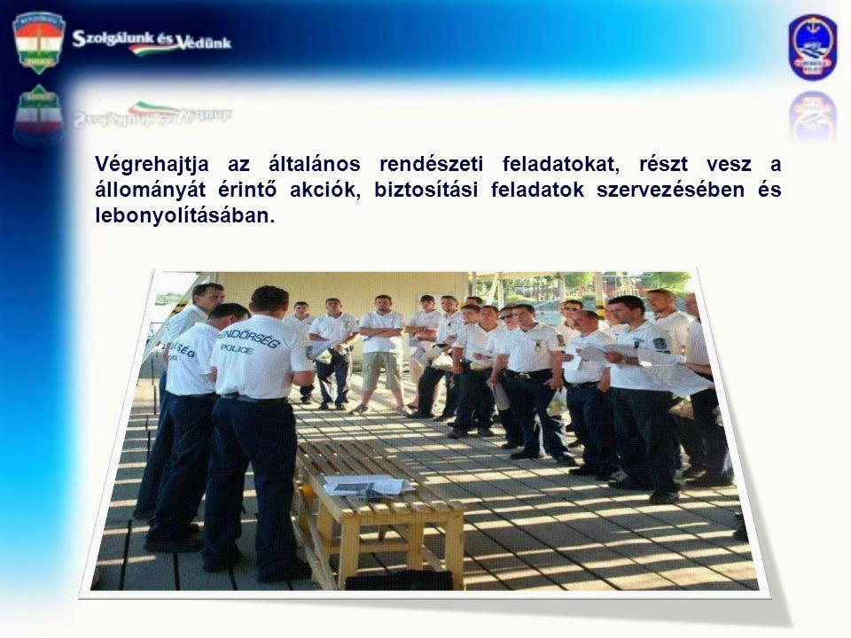 Végrehajtja az általános rendészeti feladatokat, részt vesz a állományát érintő akciók, biztosítási feladatok szervezésében és lebonyolításában.