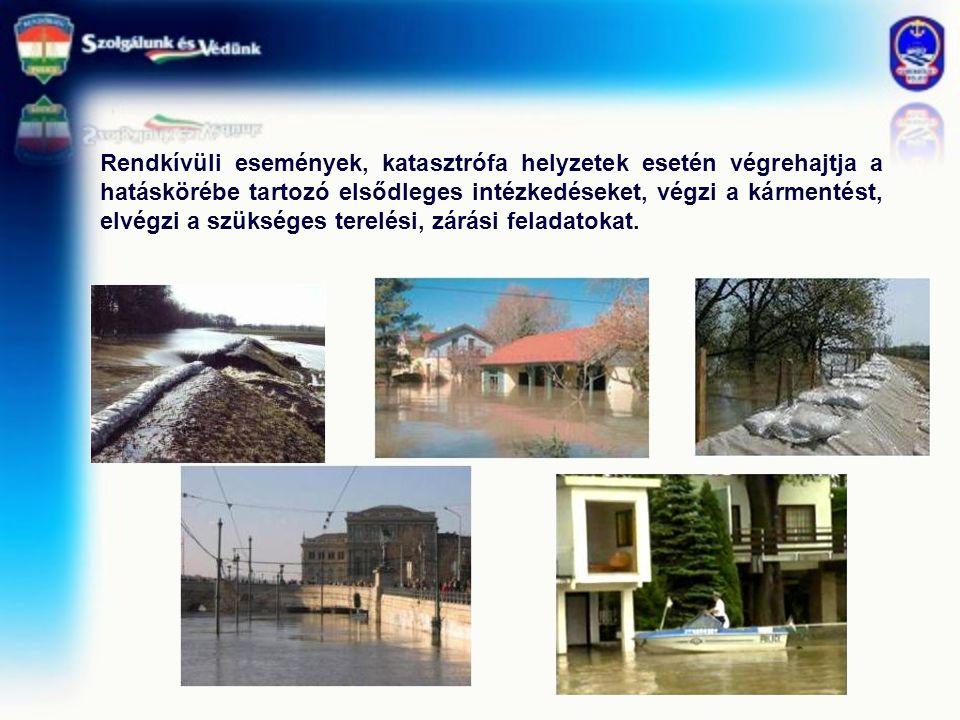 Rendkívüli események, katasztrófa helyzetek esetén végrehajtja a hatáskörébe tartozó elsődleges intézkedéseket, végzi a kármentést, elvégzi a szükséges terelési, zárási feladatokat.
