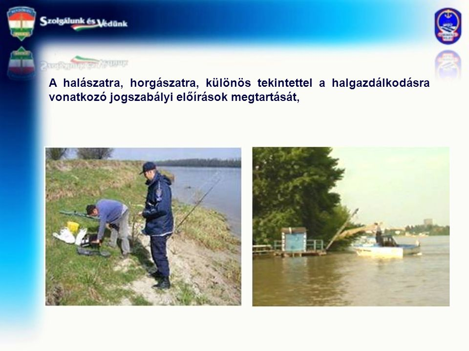 A halászatra, horgászatra, különös tekintettel a halgazdálkodásra vonatkozó jogszabályi előírások megtartását,