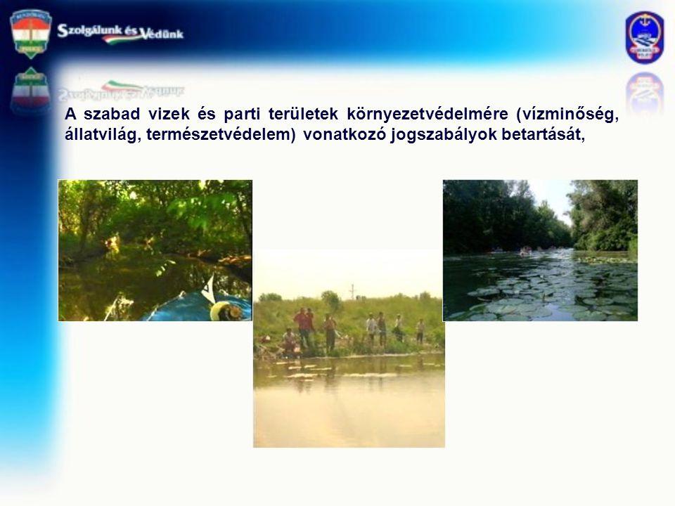 A szabad vizek és parti területek környezetvédelmére (vízminőség, állatvilág, természetvédelem) vonatkozó jogszabályok betartását,
