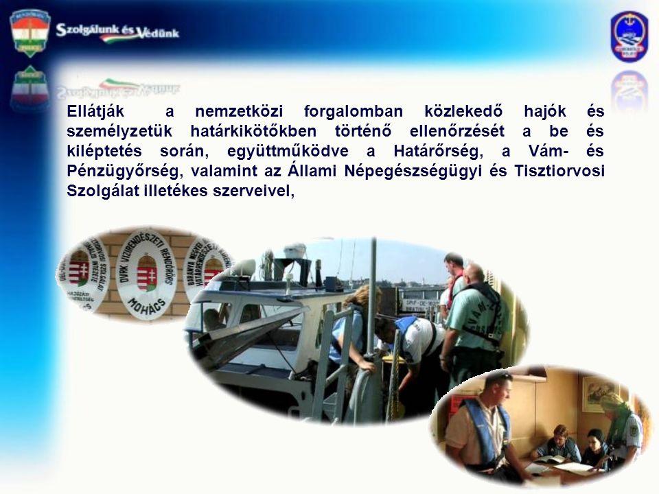 Ellátják a nemzetközi forgalomban közlekedő hajók és személyzetük határkikötőkben történő ellenőrzését a be és kiléptetés során, együttműködve a Határőrség, a Vám- és Pénzügyőrség, valamint az Állami Népegészségügyi és Tisztiorvosi Szolgálat illetékes szerveivel,
