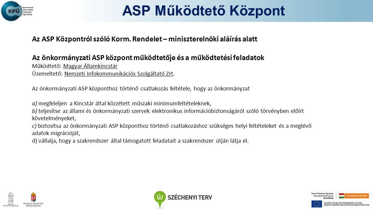 ASP Működtető Központ Az ASP Központról szóló Korm. Rendelet – miniszterelnöki aláírás alatt.