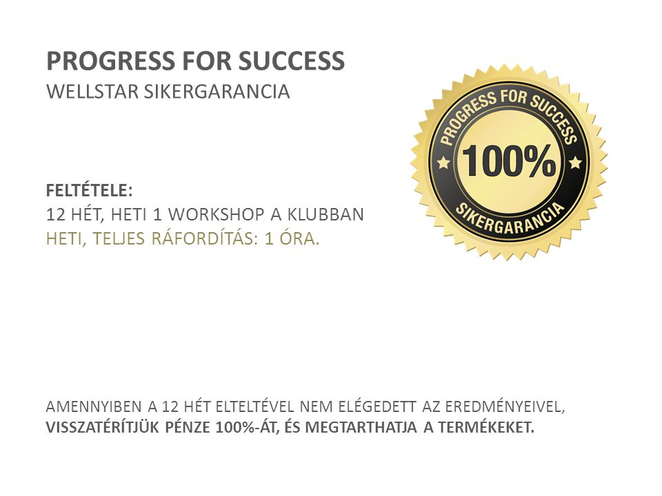 PROGRESS FOR SUCCESS WELLSTAR SIKERGARANCIA FELTÉTELE: