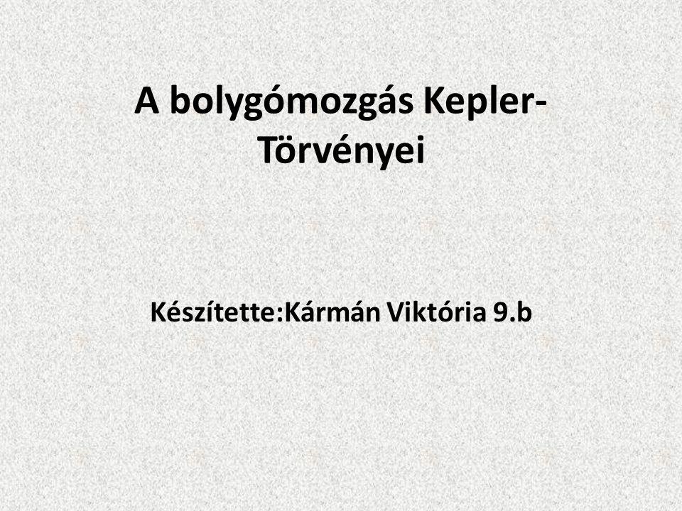 A bolygómozgás Kepler- Törvényei