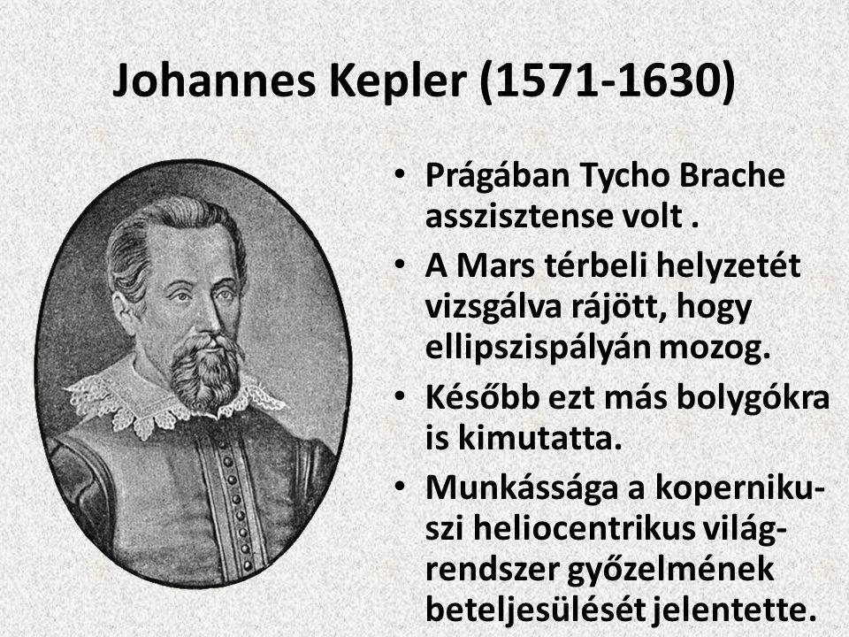 Johannes Kepler (1571-1630) Prágában Tycho Brache asszisztense volt .