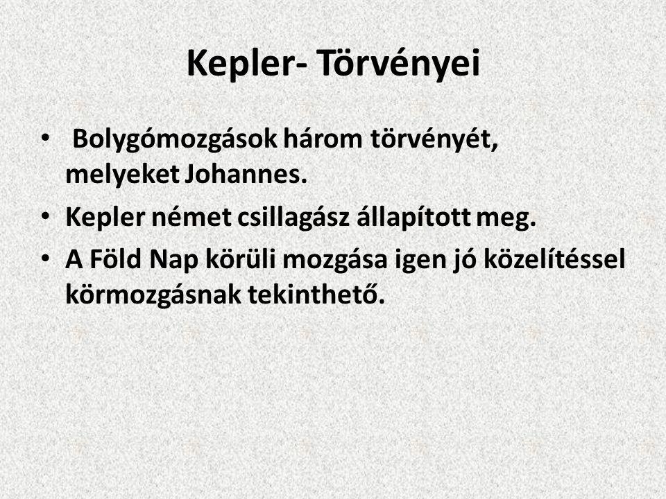 Kepler- Törvényei Bolygómozgások három törvényét, melyeket Johannes.