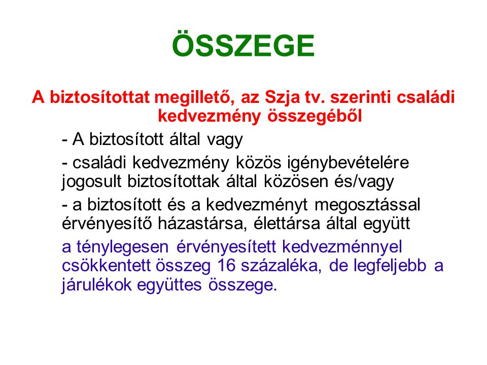 ÖSSZEGE A biztosítottat megillető, az Szja tv. szerinti családi kedvezmény összegéből. - A biztosított által vagy.