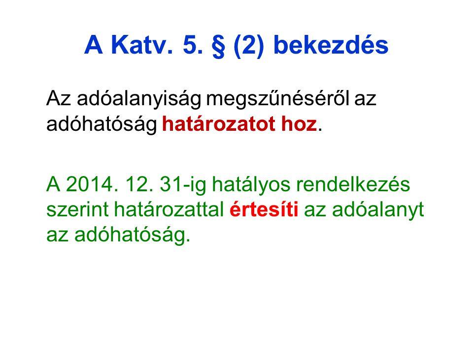 A Katv. 5. § (2) bekezdés Az adóalanyiság megszűnéséről az adóhatóság határozatot hoz.