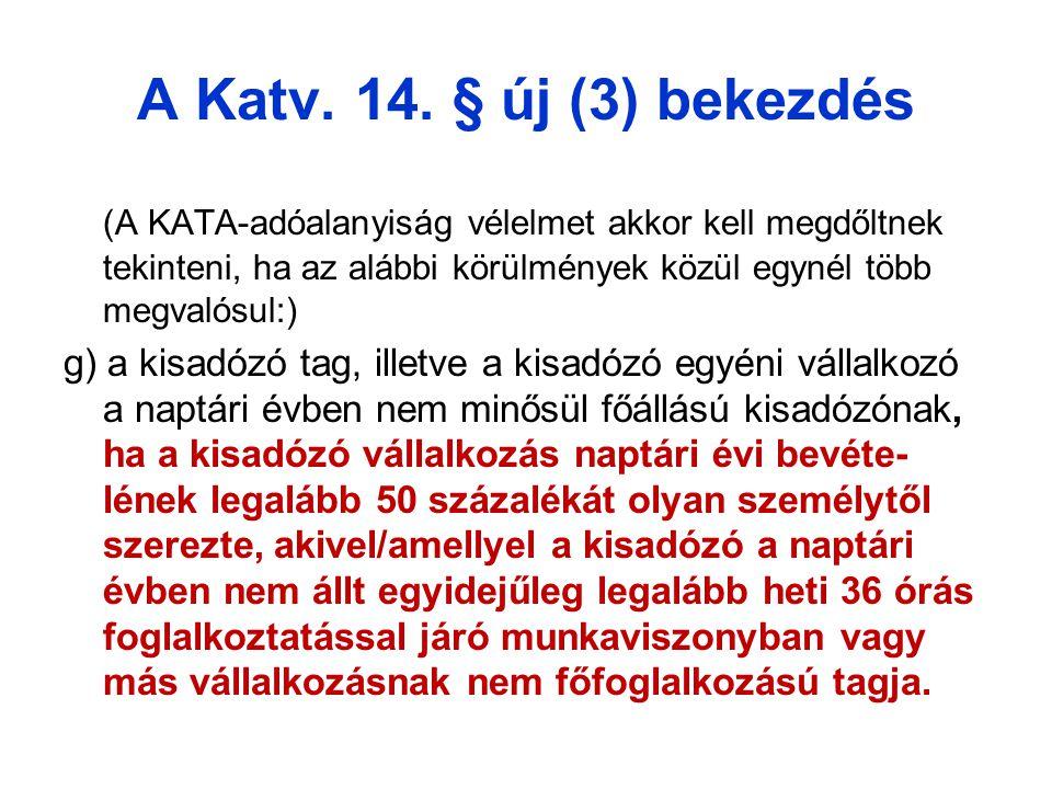 A Katv. 14. § új (3) bekezdés (A KATA-adóalanyiság vélelmet akkor kell megdőltnek tekinteni, ha az alábbi körülmények közül egynél több megvalósul:)