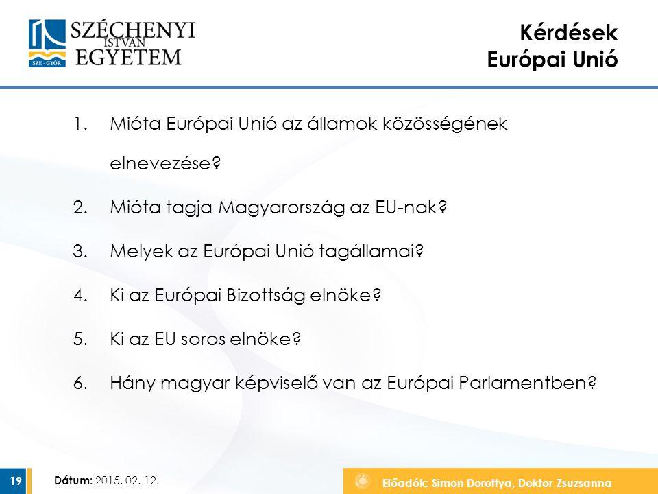 Kérdések Európai Unió Mióta Európai Unió az államok közösségének elnevezése Mióta tagja Magyarország az EU-nak