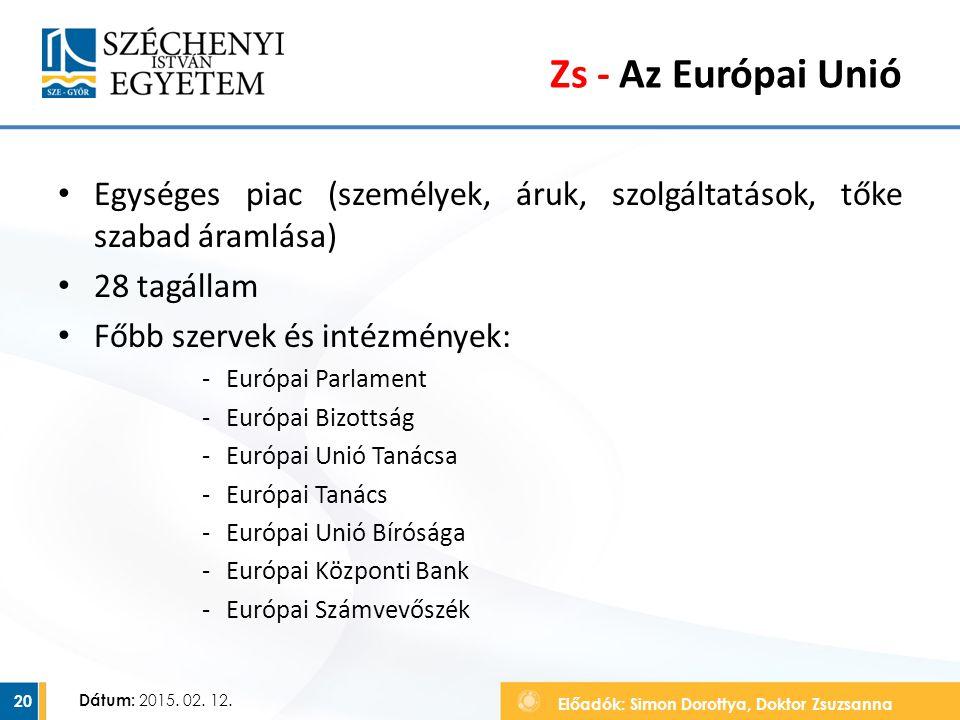 Zs - Az Európai Unió Egységes piac (személyek, áruk, szolgáltatások, tőke szabad áramlása) 28 tagállam.