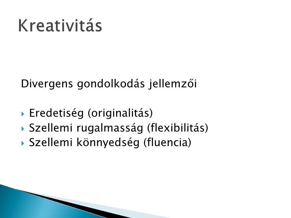 Kreativitás Divergens gondolkodás jellemzői Eredetiség (originalitás)