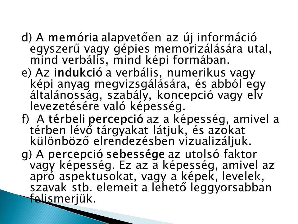 d) A memória alapvetően az új információ egyszerű vagy gépies memorizálására utal, mind verbális, mind képi formában.