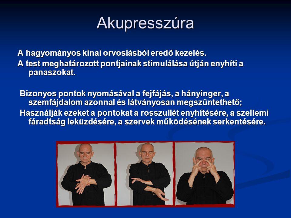 Akupresszúra A hagyományos kínai orvoslásból eredő kezelés.