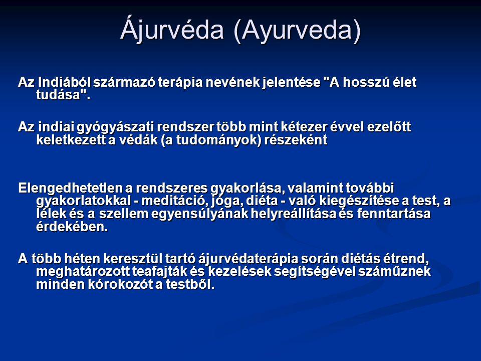Ájurvéda (Ayurveda) Az Indiából származó terápia nevének jelentése A hosszú élet tudása .