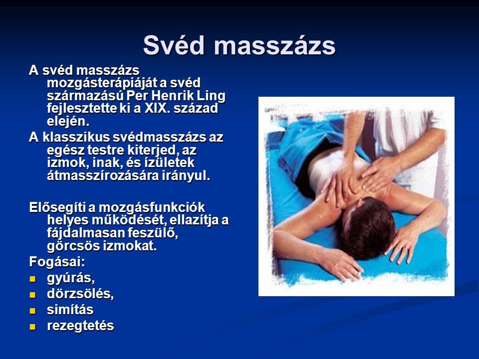 Svéd masszázs A svéd masszázs mozgásterápiáját a svéd származású Per Henrik Ling fejlesztette ki a XIX. század elején.