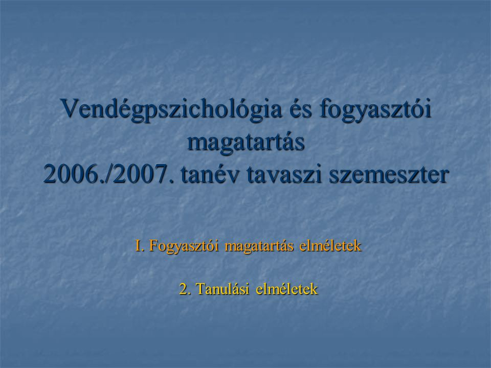 I. Fogyasztói magatartás elméletek 2. Tanulási elméletek