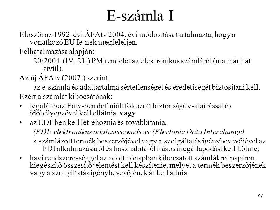 E-számla I Először az 1992. évi ÁFAtv 2004. évi módosítása tartalmazta, hogy a vonatkozó EU Ie-nek megfeleljen.