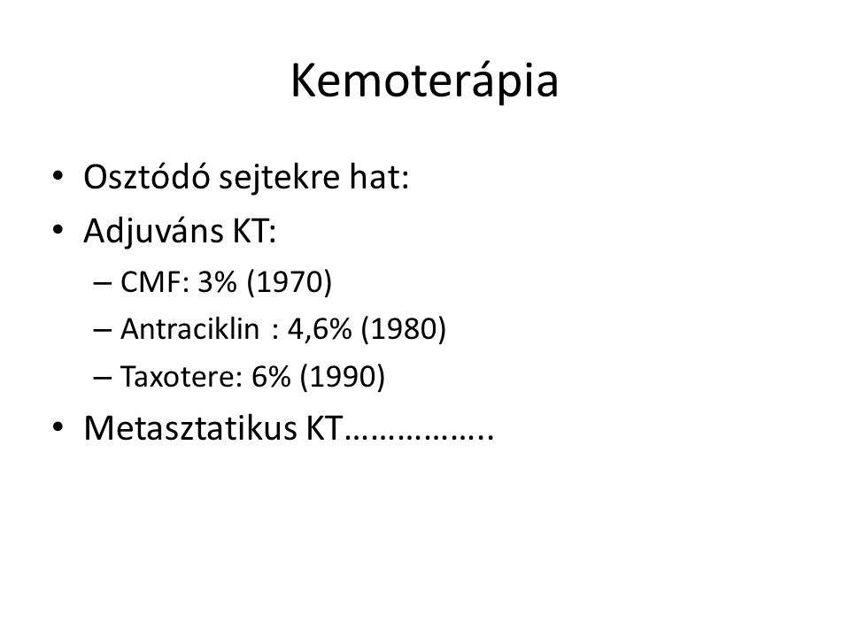 Kemoterápia Osztódó sejtekre hat: Adjuváns KT: Metasztatikus KT……………..