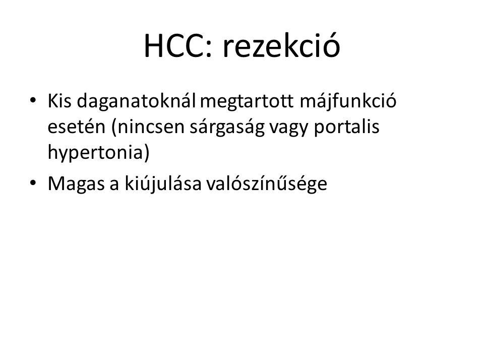 HCC: rezekció Kis daganatoknál megtartott májfunkció esetén (nincsen sárgaság vagy portalis hypertonia)