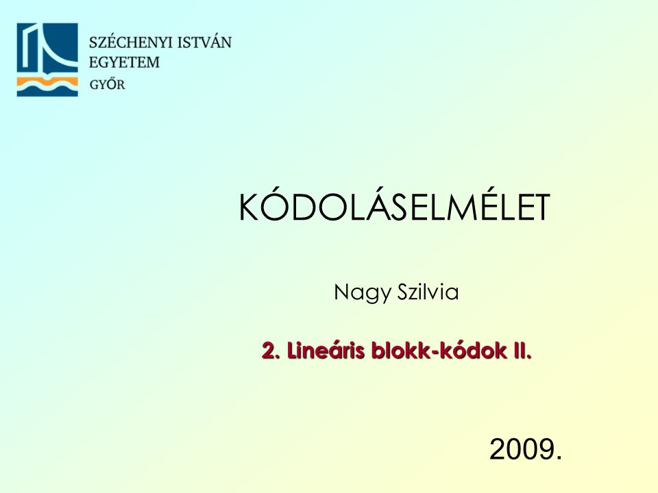 Nagy Szilvia 2. Lineáris blokk-kódok II.