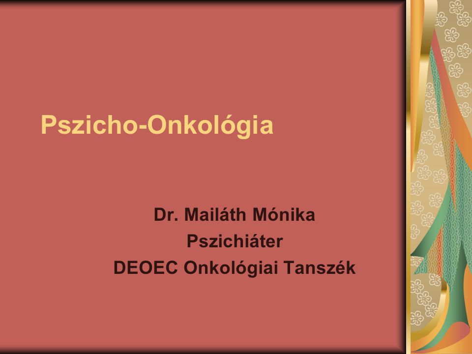 Dr. Mailáth Mónika Pszichiáter DEOEC Onkológiai Tanszék
