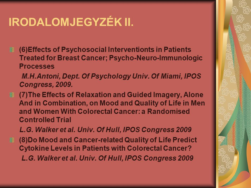 IRODALOMJEGYZÉK II. (6)Effects of Psychosocial Interventionts in Patients Treated for Breast Cancer; Psycho-Neuro-Immunologic Processes.