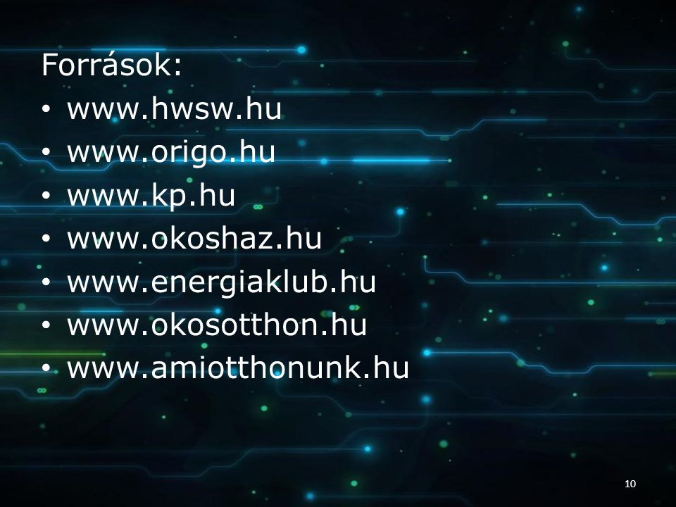 Források: www.hwsw.hu. www.origo.hu. www.kp.hu. www.okoshaz.hu. www.energiaklub.hu. www.okosotthon.hu.