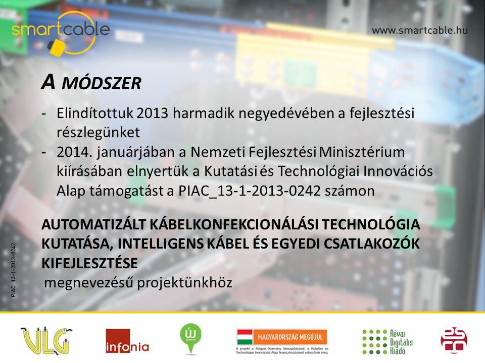 A módszer Elindítottuk 2013 harmadik negyedévében a fejlesztési részlegünket.